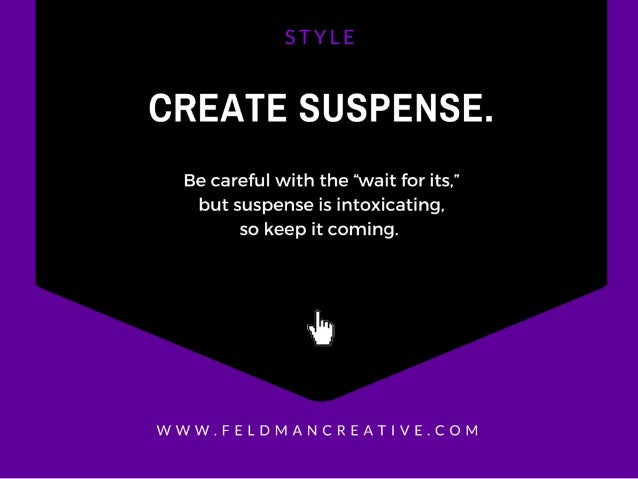 "CREATE SUSPENSE.   Be careful with the ""wait for its, "" but suspense is intoxicating.  so keep it coming.   uh  WWW. FELDM..."