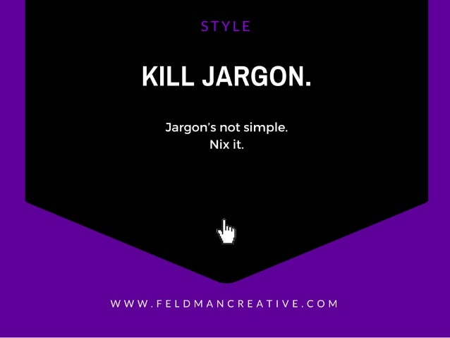 KILL JARGON.   Jargon's not simple.  Nix it.   wk  WWW. FELDMANCREAT| VE. COM