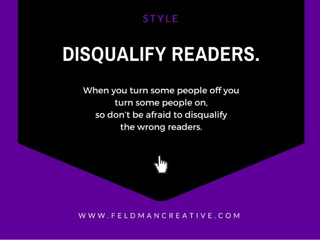 DISQUALIFY READERS.   When you turn some people off you turn some people on.  so don't be afraid to disqualify the wrong r...