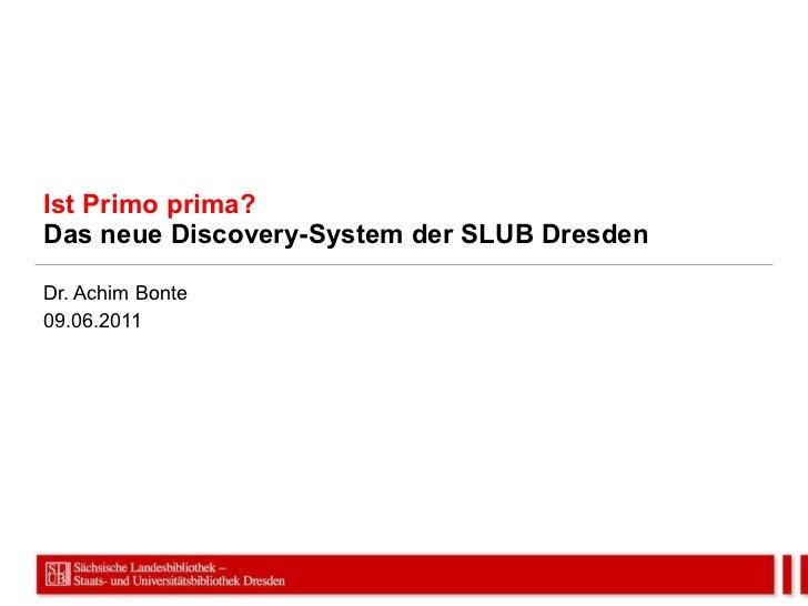 Ist Primo prima? Das neue Discovery-System der SLUB Dresden Dr. Achim Bonte 09.06.2011
