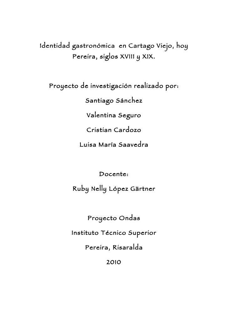 Identidad gastronómica en Cartago Viejo, hoy          Pereira, siglos XVIII y XIX.      Proyecto de investigación realizad...