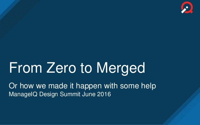 From Zero to Merged Or how we made it happen with some help ManageIQ Design Summit June 2016