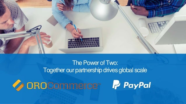 © 2015 PayPal Inc. All rights reserved. Confidential and proprietary. 1 The Power of Two: Together ourpartnership drives g...