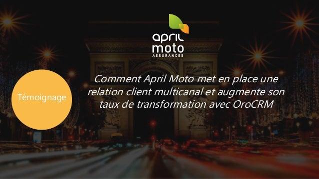 Comment April Moto met en place une relation client multicanal et augmente son taux de transformation avec OroCRM Témoigna...