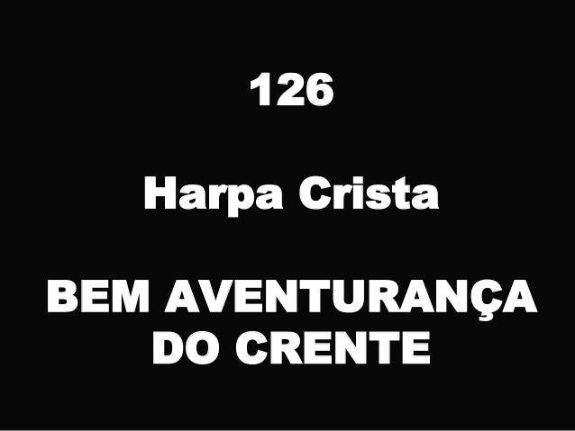 126 Harpa Crista BEM AVENTURANÇA DO CRENTE
