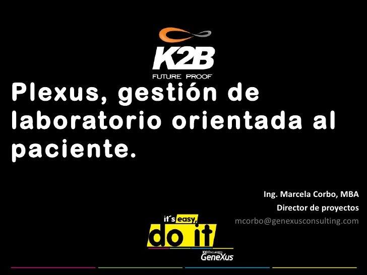 Plexus, gestión de laboratorio orientada al paciente. Ing. Marcela Corbo, MBA Director de proyectos [email_address]