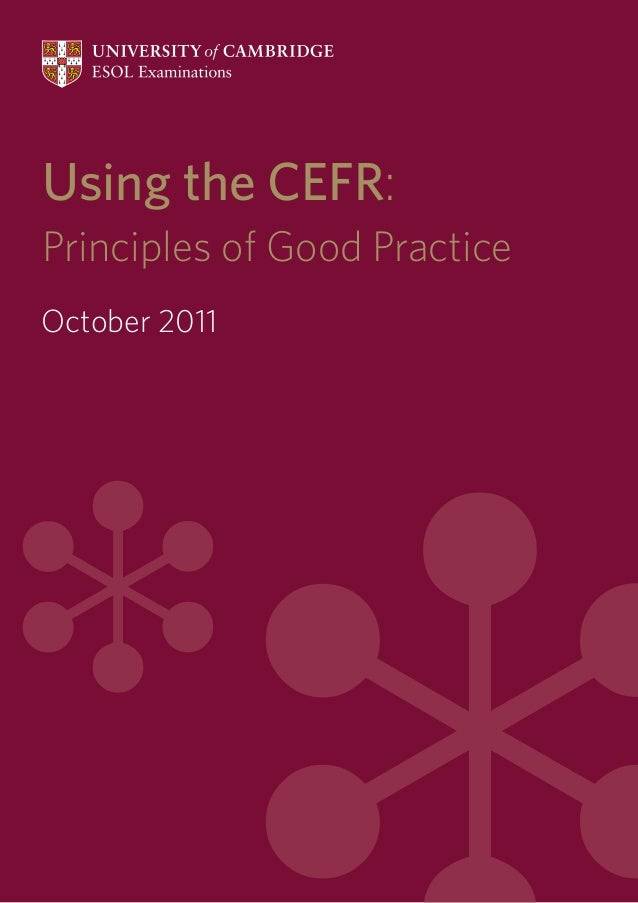 Using the CEFR: Principles of Good Practice October 2011