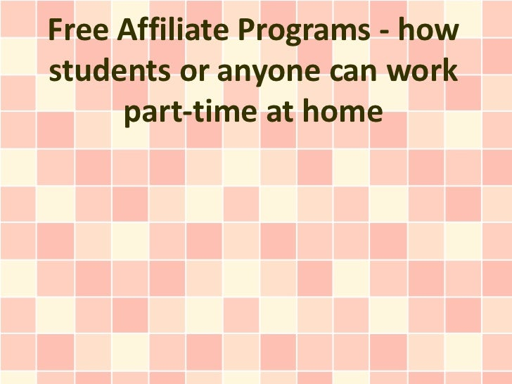 Free Affiliate Programs - howstudents or anyone can work     part-time at home