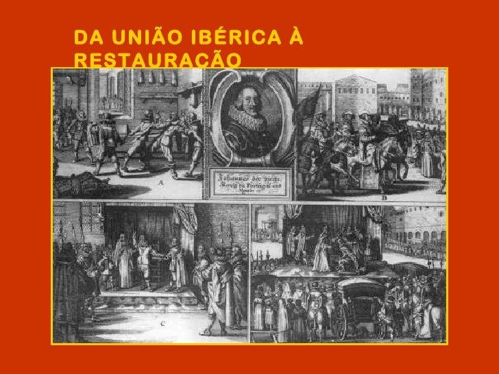 DA UNIÃO IBÉRICA ÀRESTAURAÇÃO