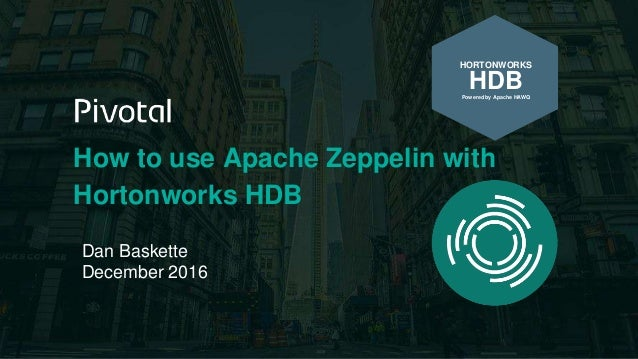 How to use Apache Zeppelin with Hortonworks HDB Dan Baskette December 2016 HORTONWORKS HDBPowered by Apache HAWQ