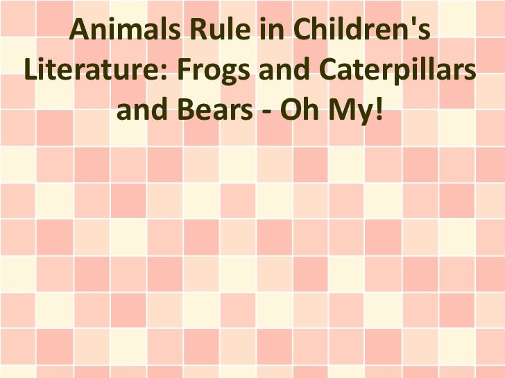 Animals Rule in ChildrensLiterature: Frogs and Caterpillars       and Bears - Oh My!