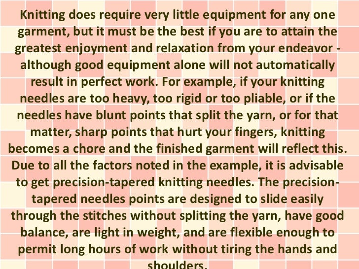 Knitting does require very little equipment for any one garment, but it must be the best if you are to attain the greatest...