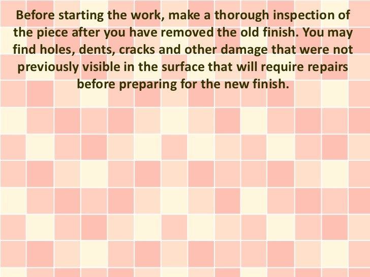 Before starting the work, make a thorough inspection ofthe piece after you have removed the old finish. You mayfind holes,...