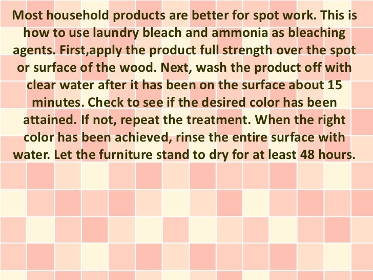 Most household products are better for spot work. This is  how to use laundry bleach and ammonia as bleachingagents. First...