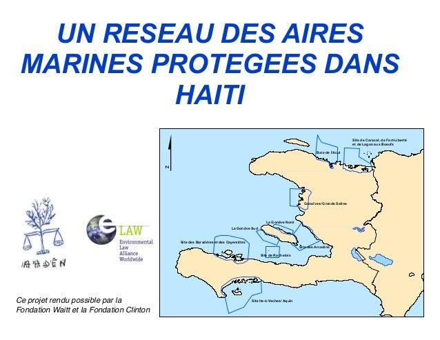 Ce projet rendu possible par la Fondation Waitt et la Fondation Clinton UN RESEAU DES AIRES MARINES PROTEGEES DANS HAITI $...