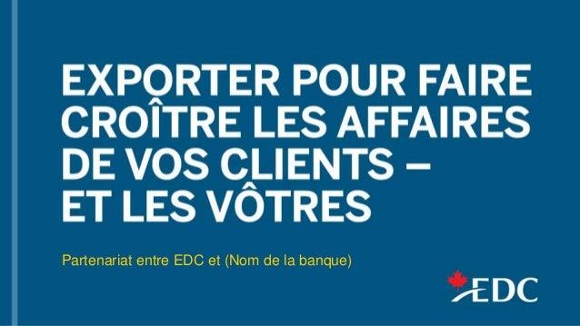 Partenariat entre EDC et (Nom de la banque)