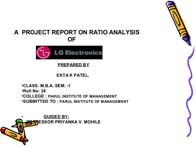 A PROJECT REPORT ON RATIO ANALYSIS              OF                PREPARED BY                EKTA K PATEL. •CLASS: M.B.A. ...