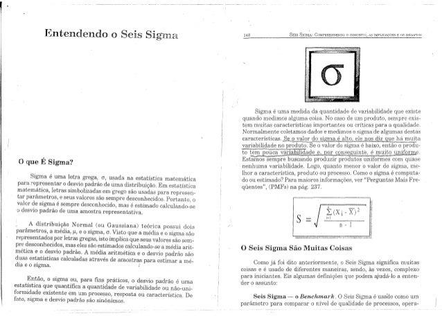 Entel'ldendo o Seis Sigma 148 SEIS SIGMA: COMPREENDENDO o CONCElTO,AS lMPLICACOES E os m,SiJ<'[(Js a o Seis Sigma São Muit...