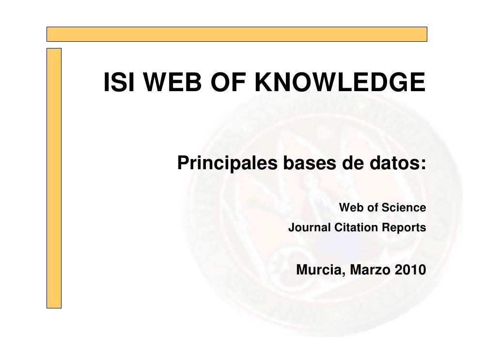 ISI WEB OF KNOWLEDGE      Principales bases de datos:                          Web of Science                 Journal Cita...