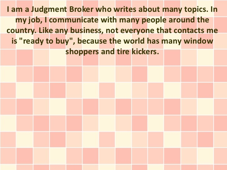 I am a Judgment Broker who writes about many topics. In   my job, I communicate with many people around thecountry. Like a...