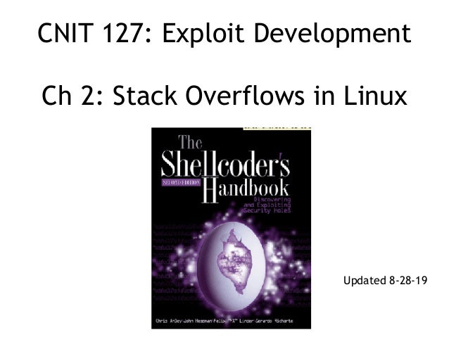 CNIT 127: Exploit Development  Ch 2: Stack Overflows in Linux Updated 8-28-19