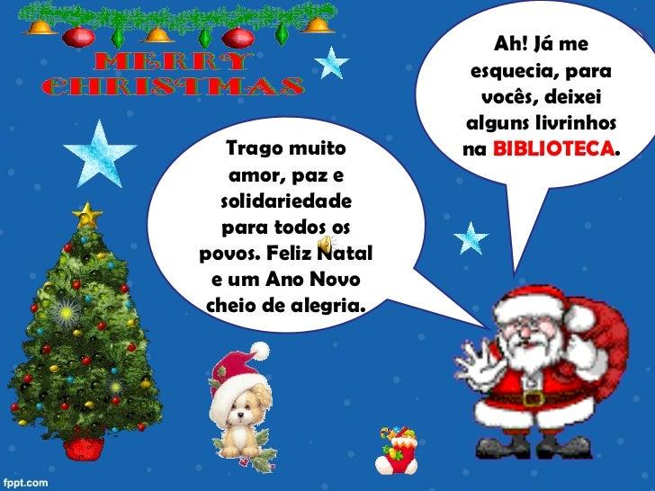 Trago muito amor, paz e solidariedade para todos os povos. Feliz Natal e um Ano Novo cheio de alegria. Ah! Já me esquecia,...