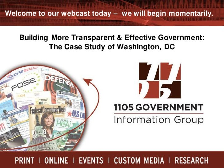 Welcome to our webcast today – we will begin momentarily.      Building More Transparent & Effective Government:          ...