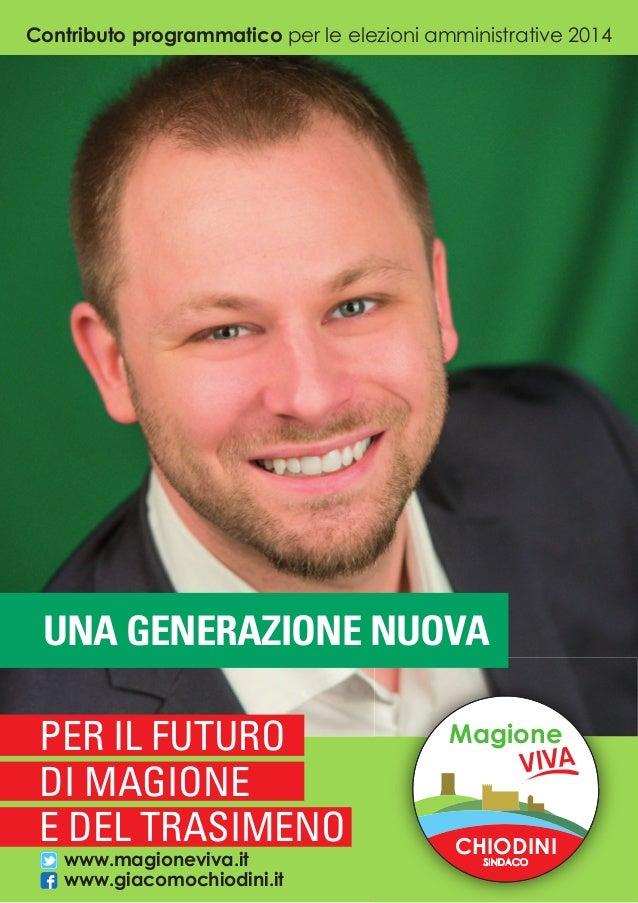 1 CHIODINI SINDACO Magione VIVA Contributo programmatico per le elezioni amministrative 2014 UNA GENERAZIONE NUOVA PER IL ...