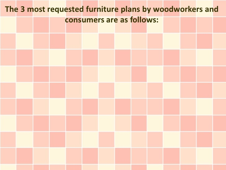 3 Most Requested Furniture Plans By Woodworkers And Consumers