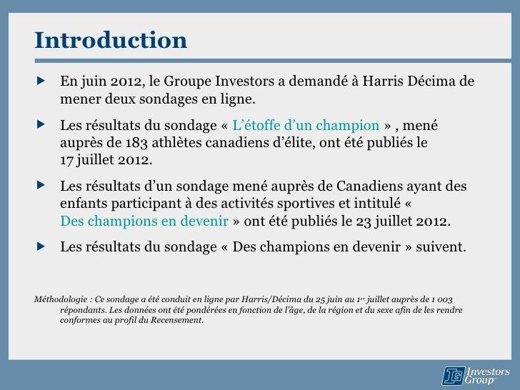 Introduction En juin 2012, le Groupe Investors a demandé à Harris Décima de  mener deux sondages en ligne. Les résultats...