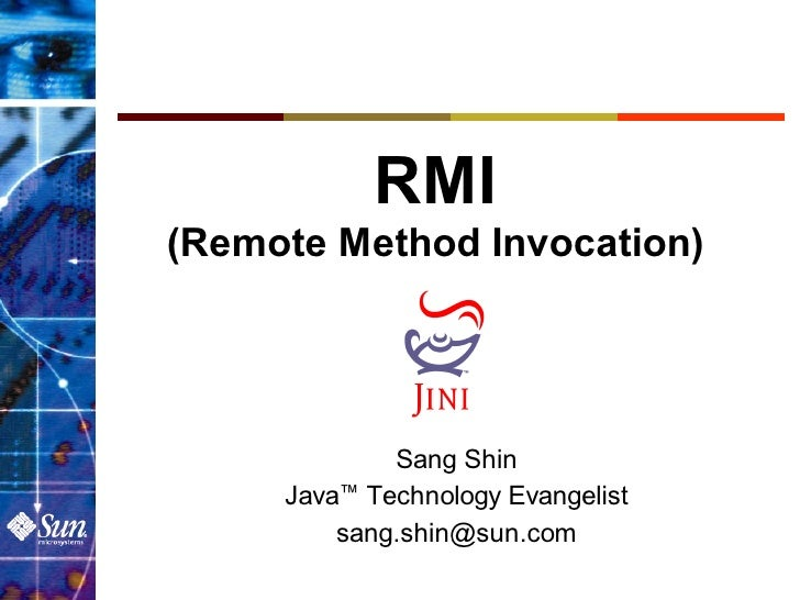 RMI(Remote Method Invocation)             Sang Shin     Java™ Technology Evangelist         sang.shin@sun.com
