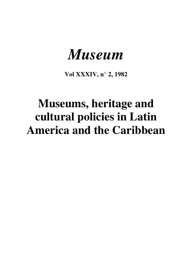 Museum        Vol XXXIV, n° 2, 1982      Museums, heritage and  cultural policies in Latin America and the Caribbean