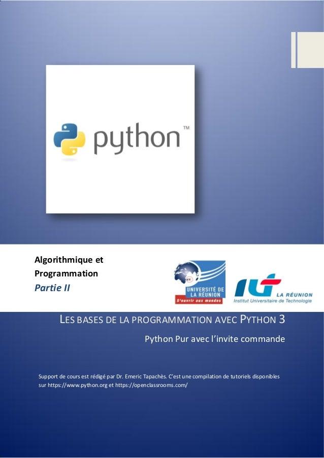 LES BASES DE LA PROGRAMMATION AVEC PYTHON 3 Python Pur avec l'invite commande Support de cours est rédigé par Dr. Emeric T...