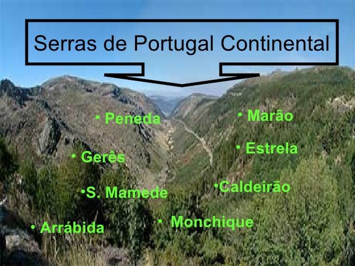 Serras de Portugal Continental        • Peneda        • Marão                       • Estrela     • Gerês      •S. Mamede ...