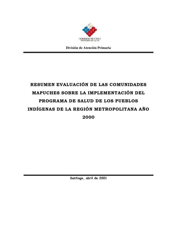 División de Atención PrimariaRESUMEN EVALUACIÓN DE LAS COMUNIDADES MAPUCHES SOBRE LA IMPLEMENTACIÓN DEL   PROGRAMA DE SALU...