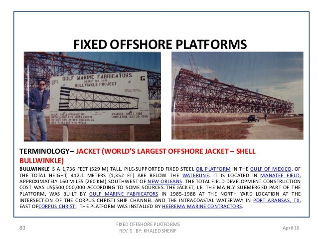 TERMINOLOGY– JACKET (WORLD'S LARGEST OFFSHORE JACKET – SHELL BULLWINKLE) BULLWINKLE IS A 1,736 FEET (529 M) TALL, PILE-SUP...