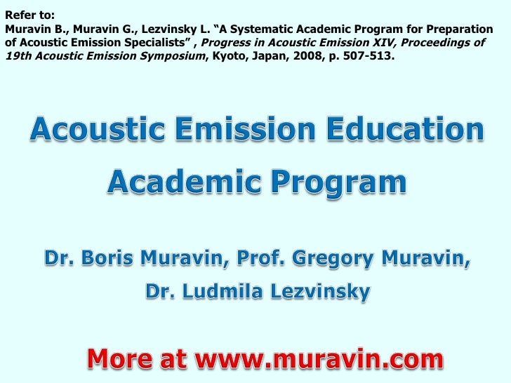"Refer to: Muravin B., Muravin G., Lezvinsky L. ""A Systematic Academic Program for Preparation of Acoustic Emission Special..."