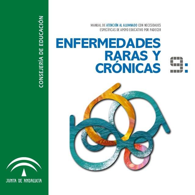 EnfermedadesRARAS YCrónicasMANUAL DE ATENCIÓN AL ALUMNADO CON NECESIDADESESPECÍFICAS DE APOYO EDUCATIVO POR PADECER9: