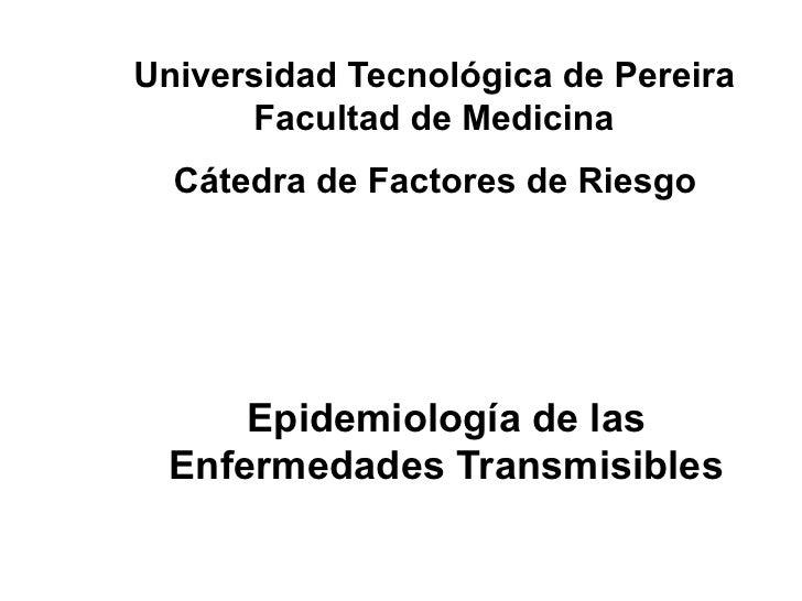 Universidad Tecnológica de Pereira      Facultad de Medicina  Cátedra de Factores de Riesgo      Epidemiología de las  Enf...