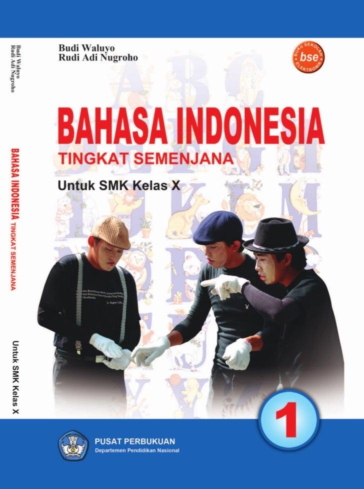 Budi Waluyo Rudi Adi Nugroho     BAHASA INDONESIA   1 Tingkat Semenjana untuk SMK Kelas X            Pusat Perbukuan      ...