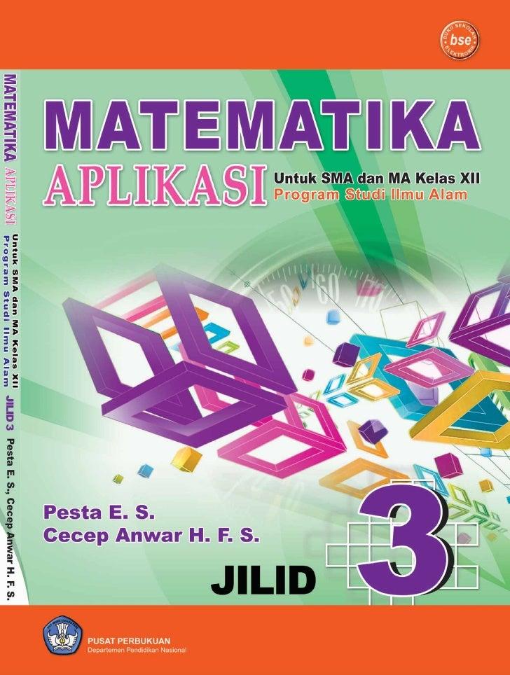 Matematika Aplikasi                        Jilid 3                        untuk               SMA dan MA Kelas XII        ...