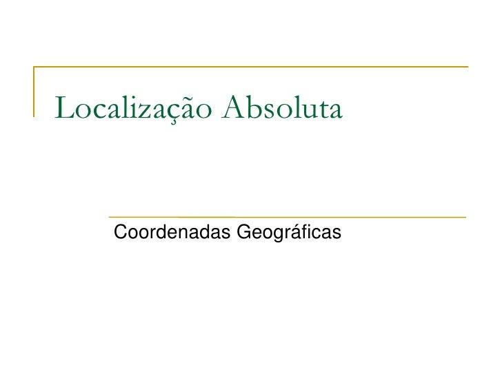 Localização Absoluta    Coordenadas Geográficas
