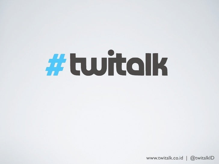 www.twitalk.co.id | @twitalkID