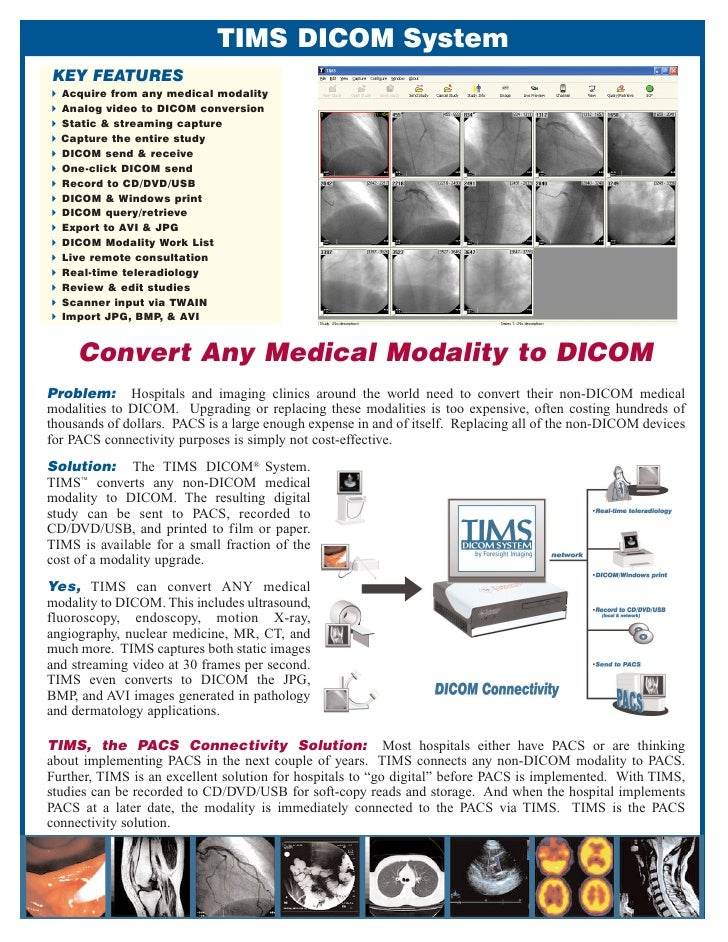 TIMS DICOM System  KEY FEATURES   Acquire from any medical modality   Analog video to DICOM conversion   Static & streamin...