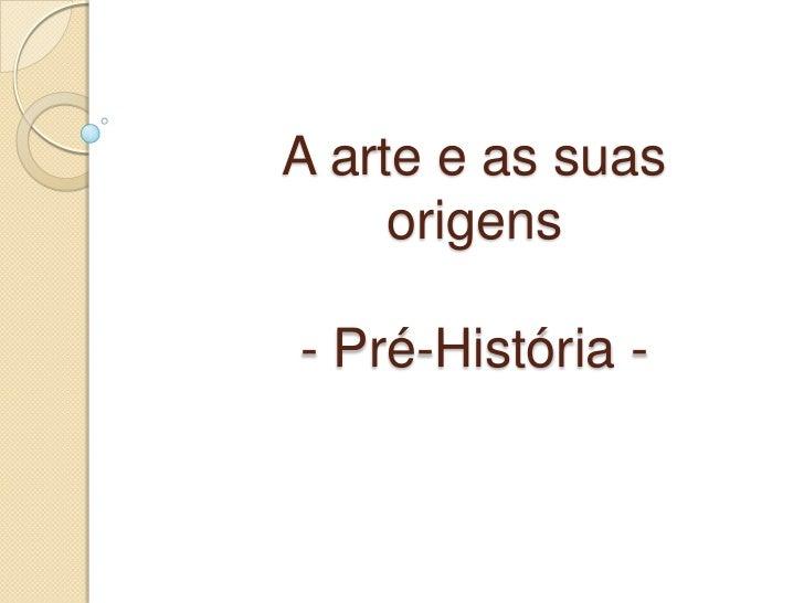 A arte e as suas     origens- Pré-História -