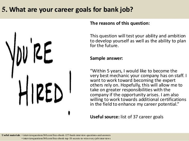 ... 10. 5. What Are Your Career Goals For Bank Job?