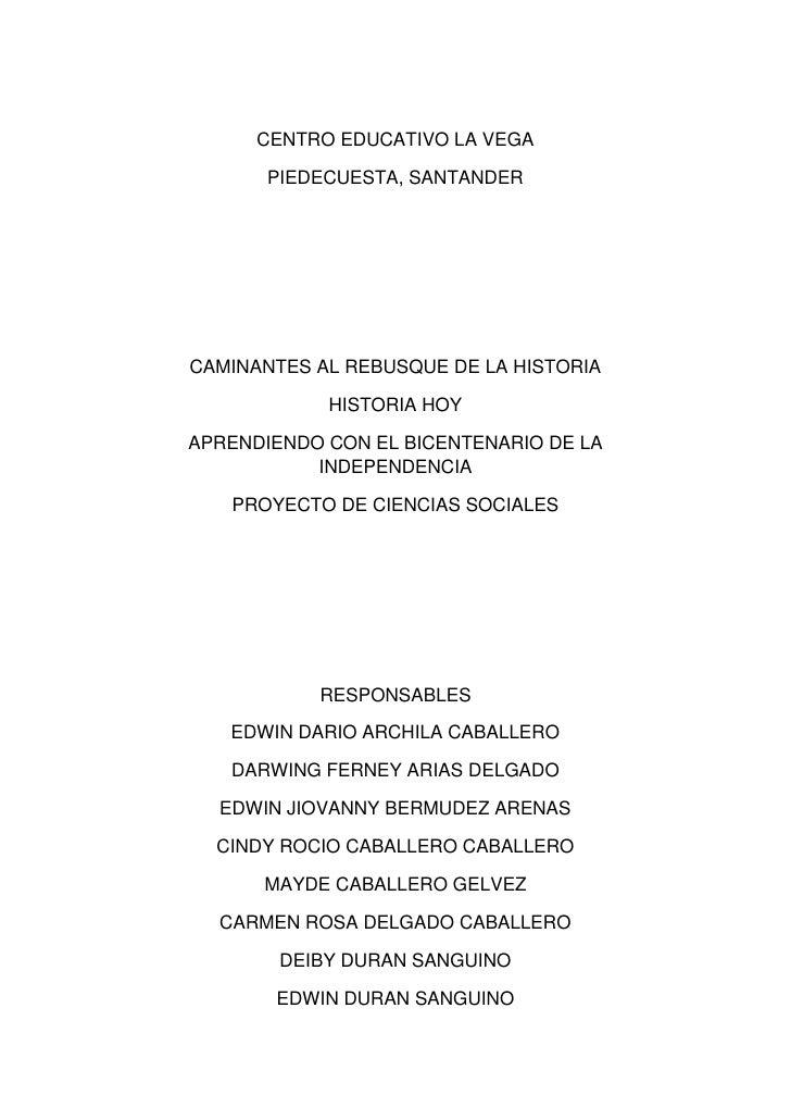 CENTRO EDUCATIVO LA VEGA<br />PIEDECUESTA, SANTANDER<br />CAMINANTES AL REBUSQUE DE LA HISTORIA<br />HISTORIA HOY<br />APR...