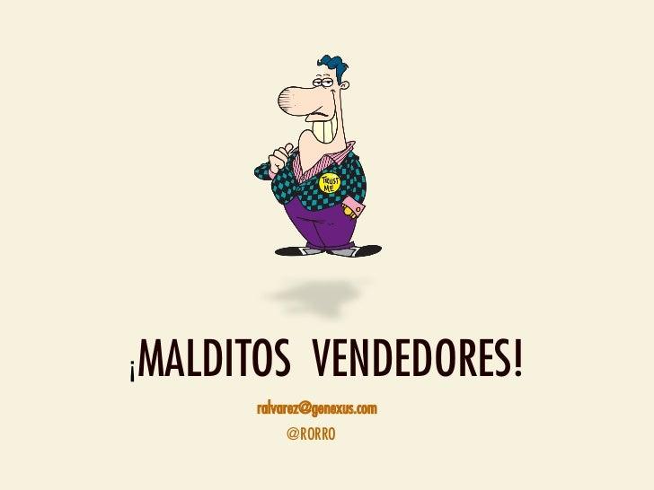 ¡   MALDITOS VENDEDORES!          ralvarez@genexus.com              @RORRO
