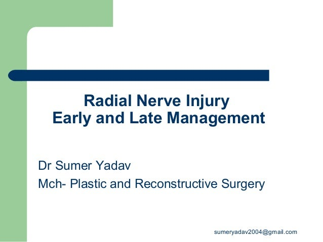 Radial Nerve Injury Early and Late Management Dr Sumer Yadav Mch- Plastic and Reconstructive Surgery sumeryadav2004@gmail....