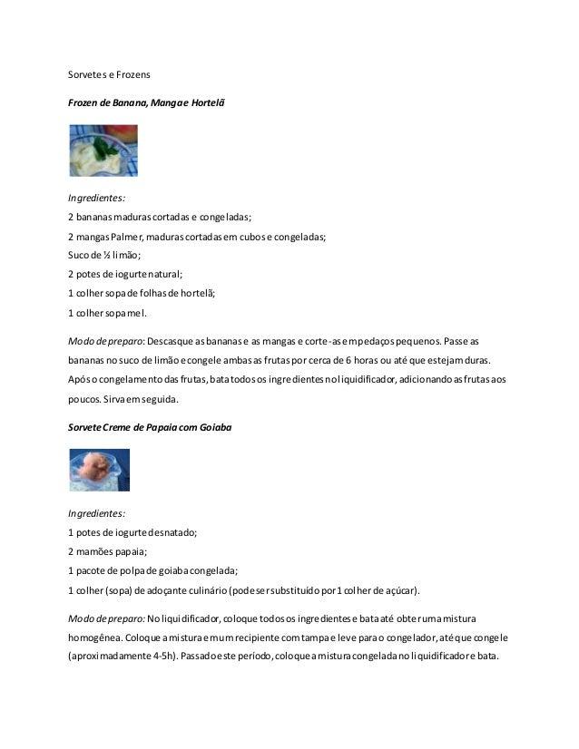 Sorvetes e Frozens  Frozen de Banana, Manga e Hortelã  Ingredientes:  2 bananas maduras cortadas e congeladas;  2 mangas P...